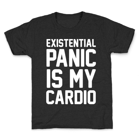 Existential Panic Is My Cardio Kids T-Shirt