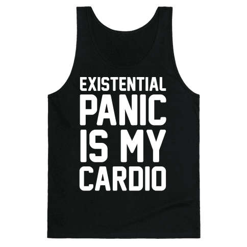 Existential Panic Is My Cardio Tank Top