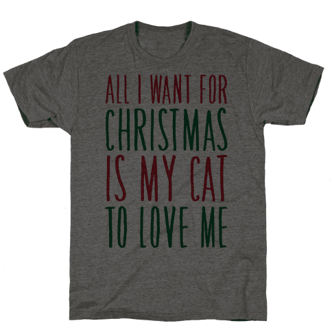 All I Want For Christmas Is My Cat To Love Me  Mens T-Shirt