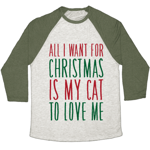 All I Want For Christmas Is My Cat To Love Me  Baseball Tee