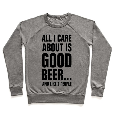 All I Care About is Good Beer...And Like 2 People Pullover