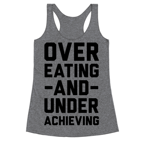 Overeating And Underachieving Racerback Tank Top