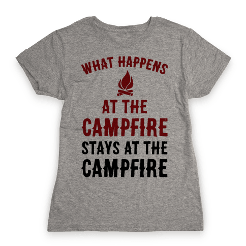 What Happens At The Campfire Stays At The Campfire Womens T-Shirt