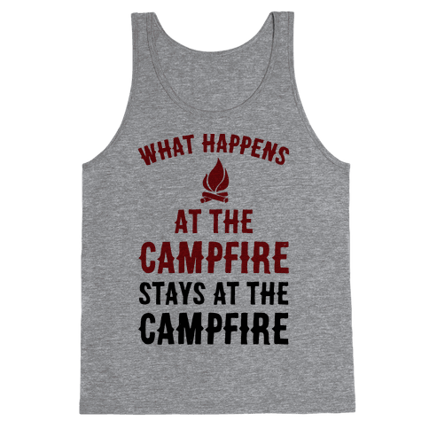 What Happens At The Campfire Stays At The Campfire Tank Top
