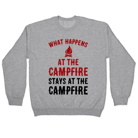 What Happens At The Campfire Stays At The Campfire Pullover