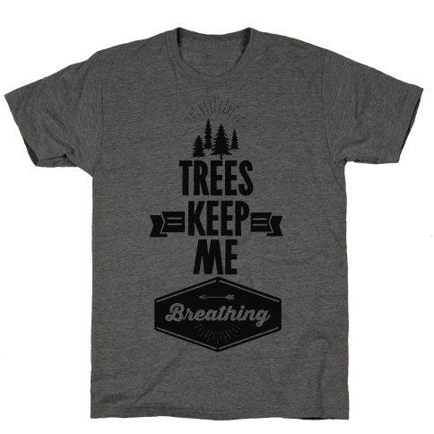 Trees Keep Me Breathing Mens T-Shirt
