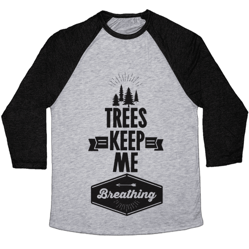 Trees Keep Me Breathing Baseball Tee