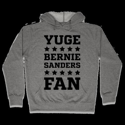 Yuge Bernie Sanders Fan Hooded Sweatshirt