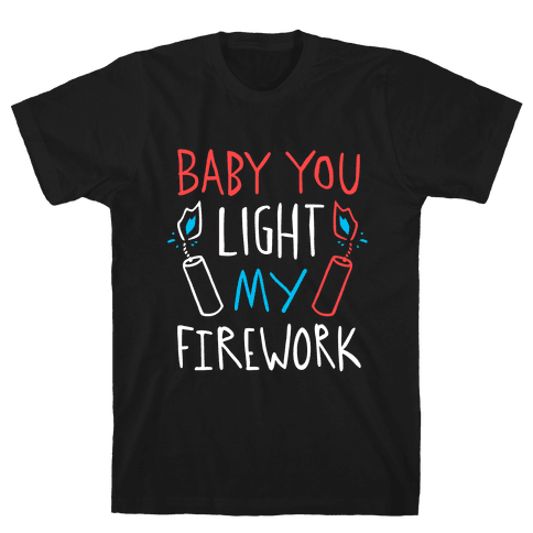 Baby You Light My Firework Mens T-Shirt