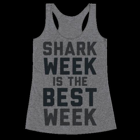 Shark Week Is The Best Week Racerback Tank Top