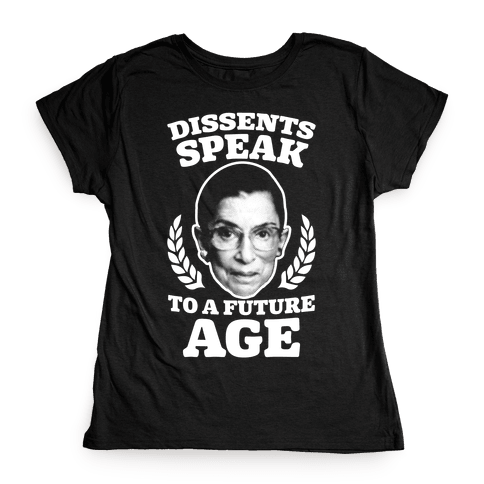 Dissents Speak To A Future Age Womens T-Shirt