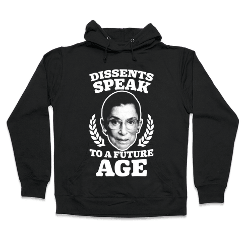 Dissents Speak To A Future Age Hooded Sweatshirt