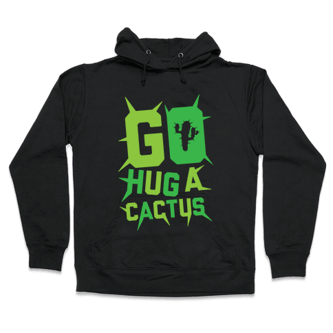 Go Hug A Cactus Hooded Sweatshirt