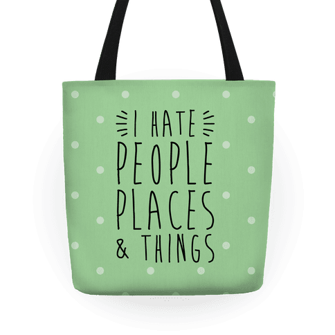I Hate People Places And Things Tote