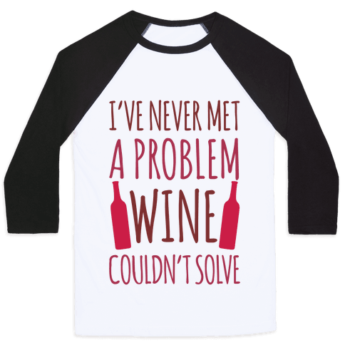 I've Never Met A Problem Wine Couldn't Solve Baseball Tee