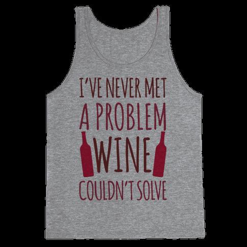 I've Never Met A Problem Wine Couldn't Solve Tank Top
