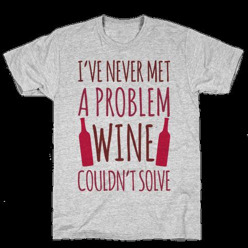 I've Never Met A Problem Wine Couldn't Solve Mens T-Shirt