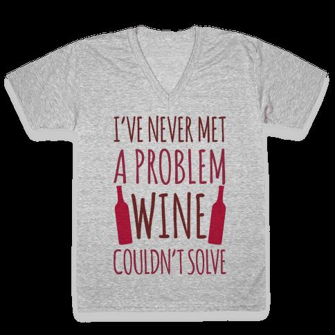 I've Never Met A Problem Wine Couldn't Solve V-Neck Tee Shirt