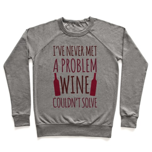 I've Never Met A Problem Wine Couldn't Solve Pullover