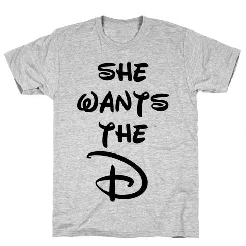 She Wants the D (Tank) Mens T-Shirt