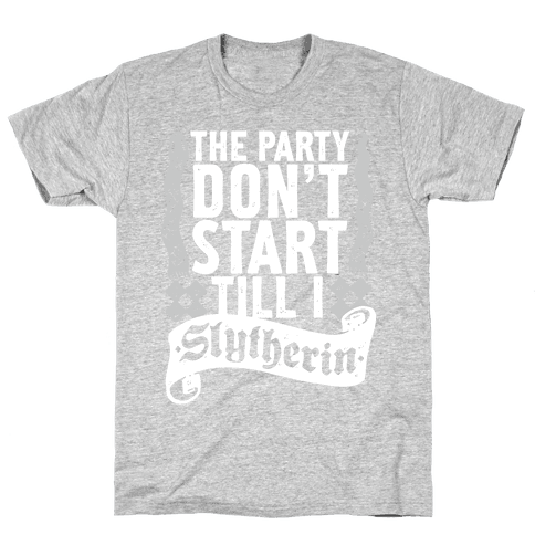 The Party Don't Start Till I Slytherin Mens T-Shirt