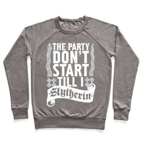 The Party Don't Start Till I Slytherin Pullover