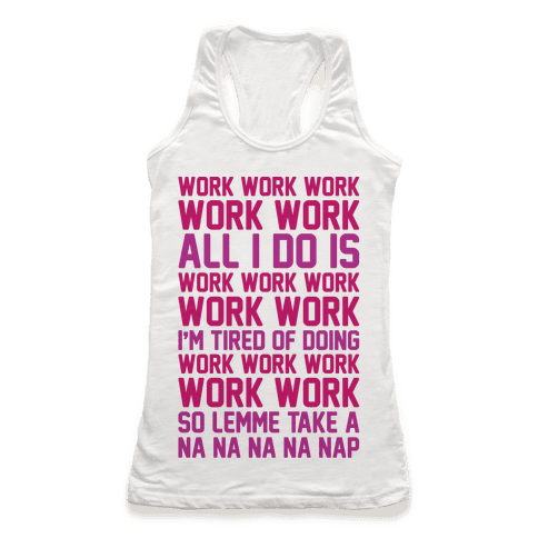 All I Do Is Work Parody Racerback Tank Top