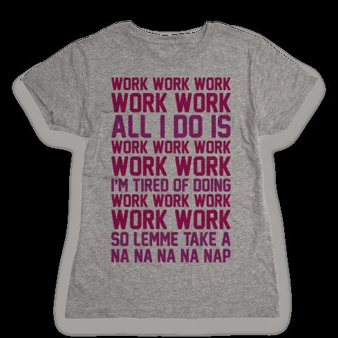 All I Do Is Work Parody Womens T-Shirt