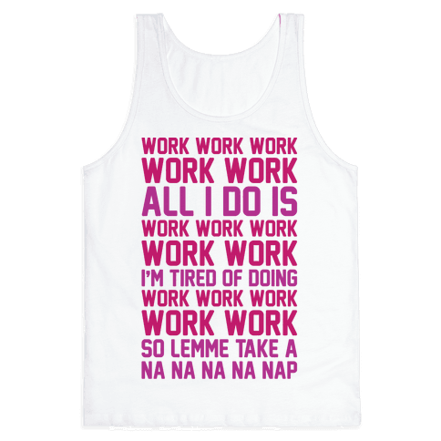All I Do Is Work Parody Tank Top