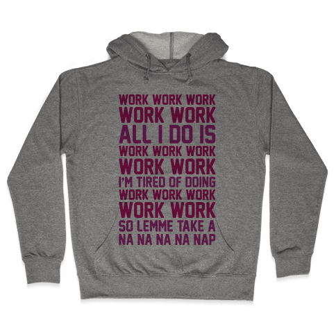 All I Do Is Work Parody Hooded Sweatshirt
