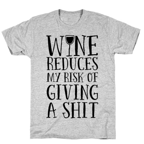Wine Reduces My Risk Of Giving A Shit T-Shirt