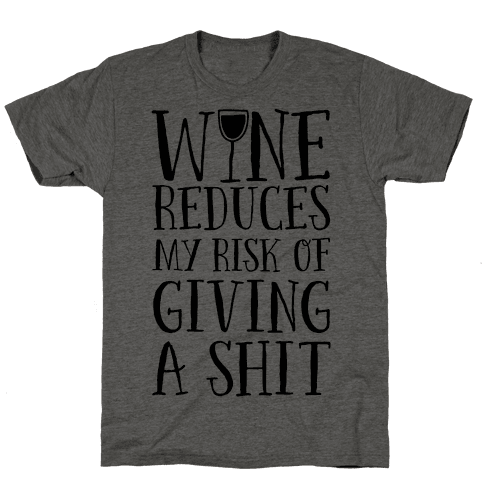 Wine Reduces My Risk Of Giving A Shit Mens T-Shirt