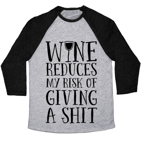 Wine Reduces My Risk Of Giving A Shit Baseball Tee