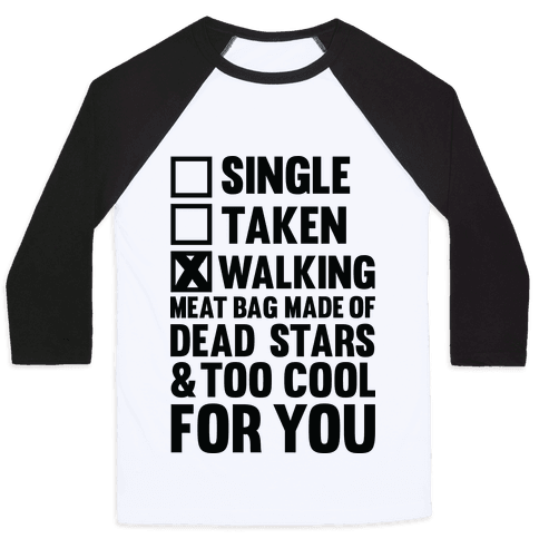 Walking Meat Bag Made Of Dead Stars Baseball Tee