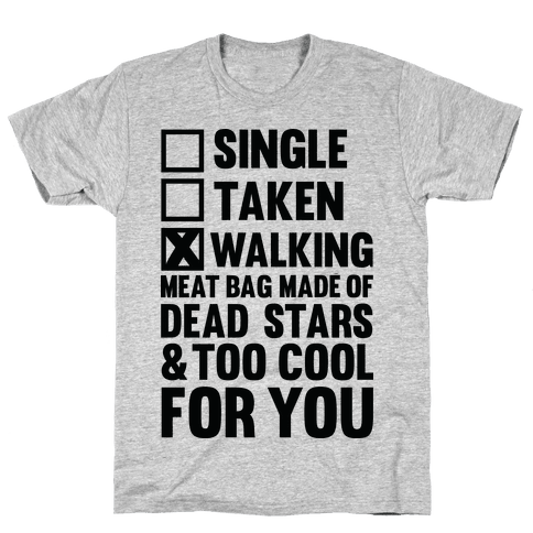 Walking Meat Bag Made Of Dead Stars Mens T-Shirt
