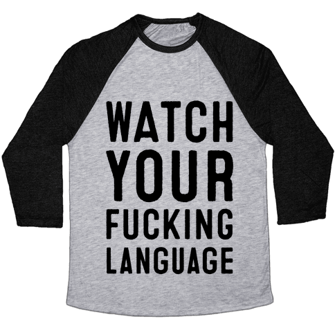 Watch Your F***ing Language Baseball Tee