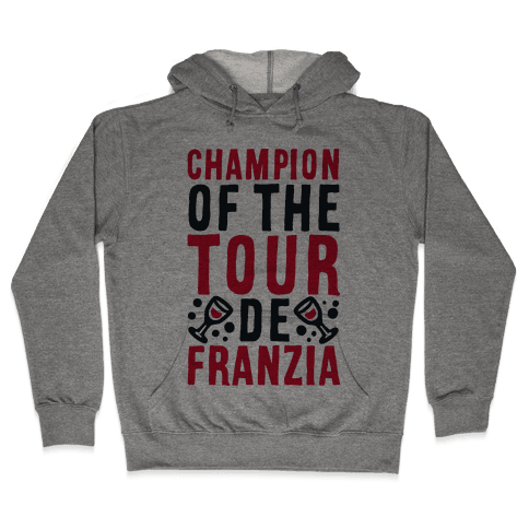 Champion of the Tour De Franzia  Hooded Sweatshirt