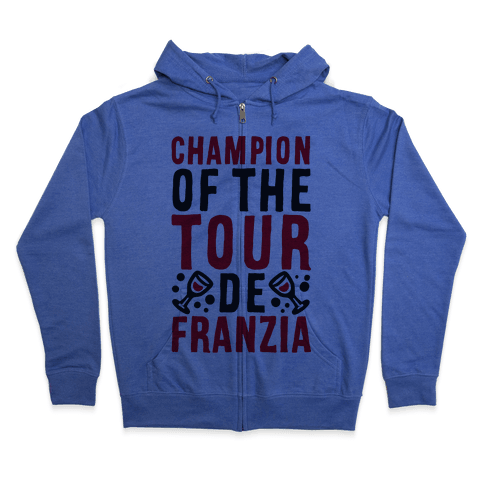 Champion of the Tour De Franzia  Zip Hoodie