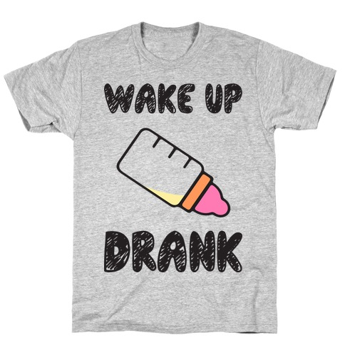 Wake Up Drank (Baby) T-Shirt