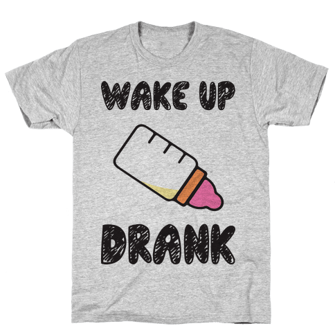 Wake Up Drank (Baby) Mens T-Shirt