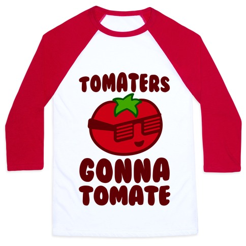 Tomaters Gonna Tomate Baseball Tee