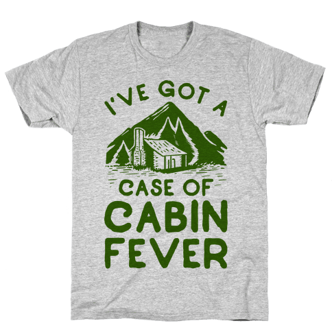 I've Got a Case of Cabin Fever Mens T-Shirt