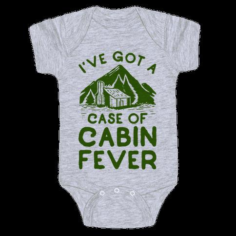 I've Got a Case of Cabin Fever Baby Onesy