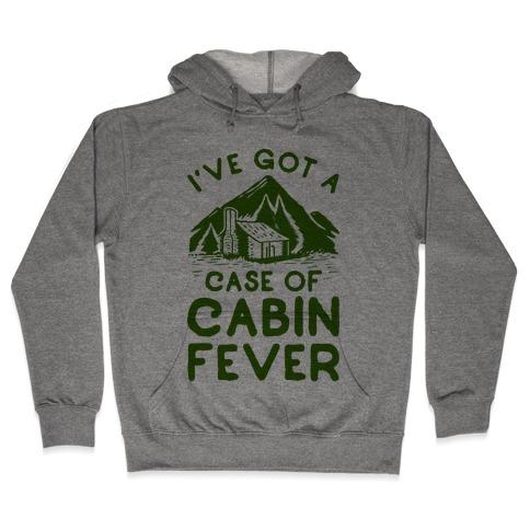 I've Got a Case of Cabin Fever Hooded Sweatshirt