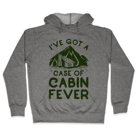 I've Got a Case of Cabin Fever Hooded Sweatshirt