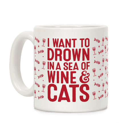 I Want To Drown In A Sea Of Wine & Cats Coffee Mug