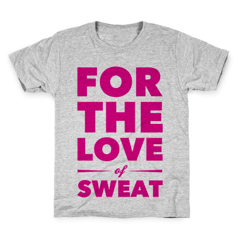 For The Love Of Sweat Kids T-Shirt