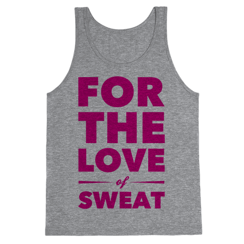 For The Love Of Sweat Tank Top