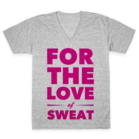 For The Love Of Sweat V-Neck Tee Shirt