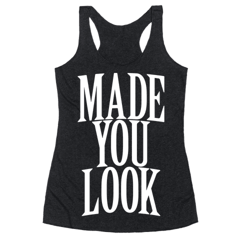 Made You Look Racerback Tank Top